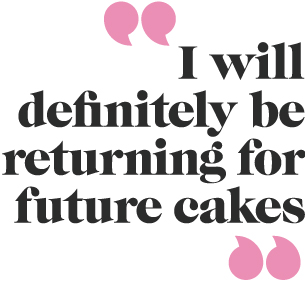 """I will definitely be returning for future cakes"""