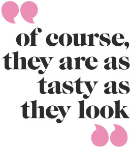 """""""of course they are as tasty as they look"""""""